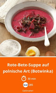 Polish-style beetroot soup (botwinka)- auf polnische Art (Botwinka) Beetroot soup the Polish way (Botwinka) – smarter – time: 30 min. Beetroot Soup, Russian Dishes, Soup Kitchen, Polish Recipes, Healthy Diet Plans, Group Meals, Unique Recipes, Winter Food, Eating Habits