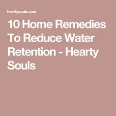 10 Home Remedies To Reduce Water Retention - Hearty Souls