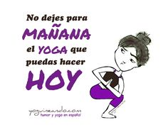 Cuando te da una pereza horrible hacer yoga y una vocecilla en tu interior (parecida a la de tu madre) te recuerda la necesidad de practicar diariamente si quieres ver progresos en tu mente y en tu cuerpo. No dejes para mañana el yoga que puedas hacer hoy. Yoguineando, humor y yoga en español.