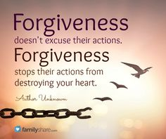 Forgiveness doesn't excuse their actions. Forgiveness stops their actions from destroying your heart. -Author Unknown