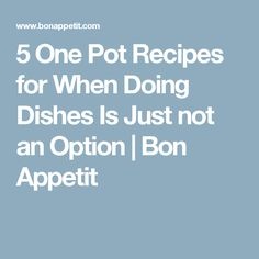 5 One Pot Recipes for When Doing Dishes Is Just not an Option | Bon Appetit