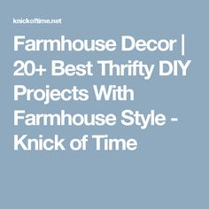 Farmhouse Decor | 20+ Best Thrifty DIY Projects With Farmhouse Style - Knick of Time