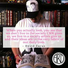 """When you actually look, you see that we don't live in the society CNN gives us, we live in a society artists give us and their ideas are in the very fabric of our daily lives."" from the book Super Artist by David Carus Our Daily, See It, The Book, The Creator, Creativity, Take That, Sketch, David, Positivity"