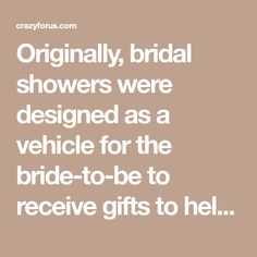 Originally,bridal showerswere designed as a vehicle for the bride-to-be to receive gifts to help provide a dowry for her if her family was unable to do so, or just to give her a good start with household items since housekeeping was the main role of the wife in those times. According to legend the first [...]