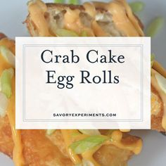 Creamy jumbo lump crab meat and cheese stuffed in a crunchy egg roll wrapper, gently fried and topped with spicy Old Bay aioli. #crabcakeeggrolls #jumbolumpcrab www.savoryexperiments.com