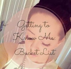 Getting To Know Me: Bucket List/Things I Want To Do Before I Am 40 | Charlotte Elizabeth