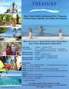 Thank you for your support of our recent FAMILY FOCUS deal to Treasure Island. Due to it's success we would like to offer you all an extension of the sales date to 30 April 2015, which will now include future dates of travel right through to the end of March 2016. You asked and we listened!! We look forward to seeing you all soon.