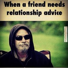 Funny memes When friends need relationship advice...