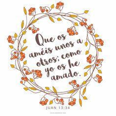 Que os améis unos a otros; como yo os he amado. -Juan 13:34 canalmormon.org/blog Recuerda, Dios te ama, SUD, memes, Inspiración, Frases, Blog, Mormón
