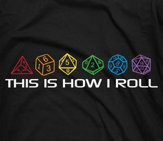 This is how I roll - sided dices geeky nerd tee t-shirt. $15.95, via Etsy.