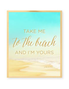 Take me to the beach and I'm yours!