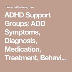 ADHD Support Groups: ADD Symptoms, Diagnosis, Medication, Treatment, Behavior…