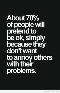 Any emotion other than happy scares everyone away always