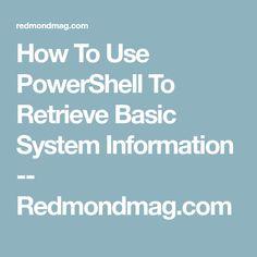 How To Use PowerShell To Retrieve Basic System Information -- Redmondmag.com