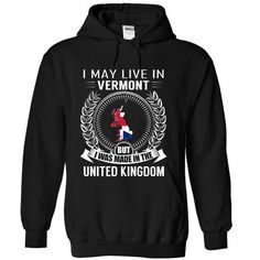 I May Live in Vermont But I Was Made in the UK T Shirts, Hoodies, Sweatshirts. BUY NOW ==►…