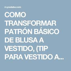 COMO TRANSFORMAR PATRÓN BÁSICO DE BLUSA A VESTIDO, (TIP PARA VESTIDO AJUSTADO) - YouTube