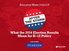 What the 2014 Election Results Mean for K-12 Policy The 2014 Education Week/Gallup Post-Election Review