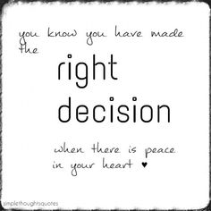 simple thoughts decision quote You know you have made the right decision when there is peace in your heart. Welke beslissing? Lees het op Simple Thouhgts..