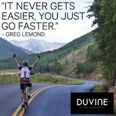 Greg LeMond Yet the message is the same for running.