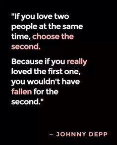 Choose the second because if you really loved the first you wouldn't have fallen for the second.....❤️