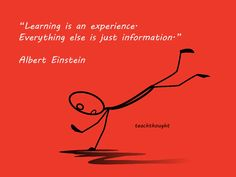 """""""Learning Is An Experience."""""""