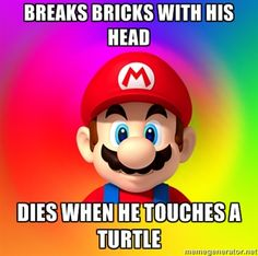 Mario Says - breaks bricks with his head dies when he touches a turtle