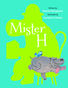 Mister H written by Daniel Nesquens and illustrated by Luciano Lozano   A light-hearted, rollicking story about finding a place to belong; this funny, one-of-a-kind illustrated novel will keep even the most reluctant readers entertained.