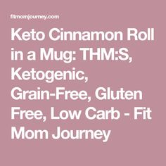 Keto Cinnamon Roll in a Mug: THM:S, Ketogenic, Grain-Free, Gluten Free, Low Carb - Fit Mom Journey