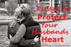 Faithful Feat: 5 Ways to Protect Your Husband's Heart