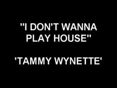I Don't Wanna Play House - Tammy Wynette    Love this song!!