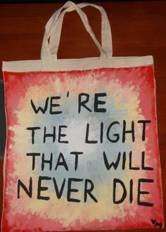 We're the light that will never die bag