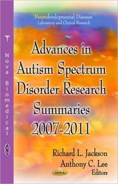 Jackson, R. L., & Lee, A. C. (2012). Advances in Autism spectrum disorder research: Summaries, 2007-2011. New York : Nova Biomedical, Nova Science Publishers, Inc.