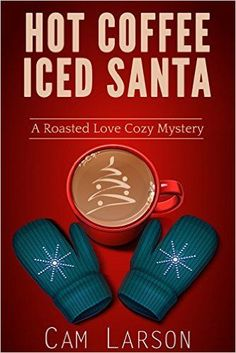 Hot Coffee, Iced Santa (A Roasted Love Cozy Mystery Book 2) - Kindle edition by Cam Larson. Mystery, Thriller & Suspense Kindle eBooks @ http://Amazon.com.