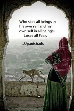 Upanishads - Who sees all beings in his own self and his own self in all beings, loses all fear