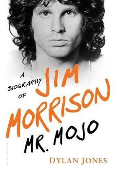 Mr. Mojo: a Biography of Jim Morrison, by Dylan Jones.