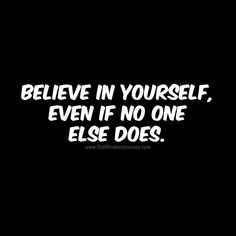 Believe in yourself, even if no one else does q цитаты, обои Happy Quotes, True Quotes, Motivational Quotes, Funny Quotes, Inspirational Quotes, Uplifting Quotes, Meaningful Quotes, Positive Quotes, Favorite Quotes