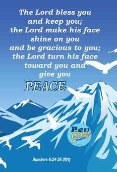Numbers 6:24-26 (NIV) - The Lord bless you and keep you; the Lord make his face shine on you and be gracious to you; the Lord turn his face toward you and give you peace.