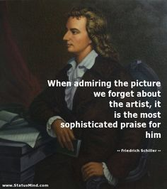 When admiring the picture we forget about the artist, it is the most sophisticated praise for him - Friedrich Schiller Quotes - StatusMind.com Isaac Newton, Praise Quotes, Friedrich Schiller, Cs Lewis Quotes, Original Quotes, Collection Of Poems, Me Too Meme, Beautiful Mind, How To Stay Motivated