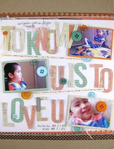 Know U, Love U layout by jleija - Two Peas in a Bucket.  Love the saying, not the layout.