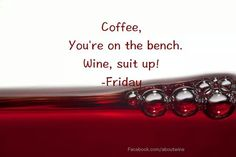 Coffee, you're on the bench. Wine, suit up! Hello Friday, Happy Friday, Gin Joint, Beverage Center, Wine Craft, Wine Decor, Wine O Clock, Wine Time, Wine And Spirits