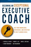 Becoming an Exceptional Executive Coach reveals how executive coaches can discover their best coaching approaches by using resources such as knowledge, experience, and intuition to create a Personal Model for coaching. The book provides coaches the foundation they need to discover their methodology and to motivate clients. The authors have years of experience as executive coaches and are experts in training coaches through their iCoachNewYork program.