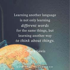 "Flora Lewis quote ""learning another language is not only learning different words for the same things, but learning another way to think about things.""  Language quotes to inspire and motivate you on your language learning journey.   #quote #languagequotes #languagelearning #inspiration #travel"