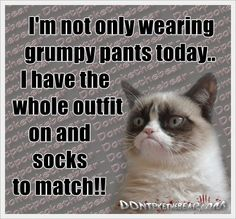 I'm not only wearing grumpy pants today..I have the whole outfit on and socks to match!!