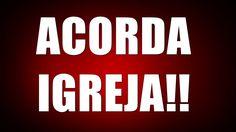 Acorde Igreja Brasileira!!