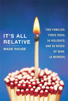 It's All Relative - my friend, Wade Rouse