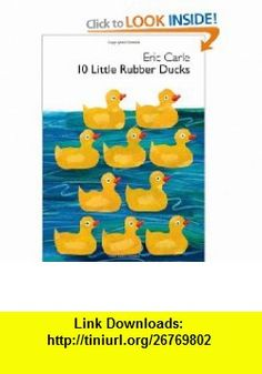 10 Little Rubber Ducks Board Book (World of Eric Carle (Harper)) (9780061964282) Eric Carle , ISBN-10: 006196428X  , ISBN-13: 978-0061964282 ,  , tutorials , pdf , ebook , torrent , downloads , rapidshare , filesonic , hotfile , megaupload , fileserve