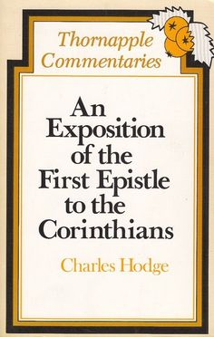 An Exposition of the First Epistle to the Corinthians by Charles Hodge 1980