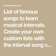 List of famous songs to learn musical intervals. Create your own custom lists with the interval song chart maker. A perfect starting point for ear training.