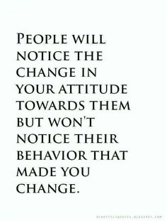 especially the words they said that made you change your attitude towards them Now Quotes, True Quotes, Great Quotes, Quotes To Live By, Motivational Quotes, Cool Quotes For Boys, Quotes On Men, Notice Me Quotes, Let It Go Quotes