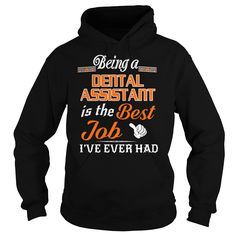 Being A Dental Assistant Is The Best Job T-Shirt #gift #ideas #Popular #Everything #Videos #Shop #Animals #pets #Architecture #Art #Cars #motorcycles #Celebrities #DIY #crafts #Design #Education #Entertainment #Food #drink #Gardening #Geek #Hair #beauty #Health #fitness #History #Holidays #events #Home decor #Humor #Illustrations #posters #Kids #parenting #Men #Outdoors #Photography #Products #Quotes #Science #nature #Sports #Tattoos #Technology #Travel #Weddings #Women